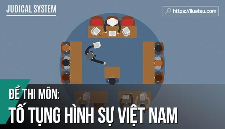 Đề thi môn Luật Tố tụng hình sự Việt Nam có đáp án