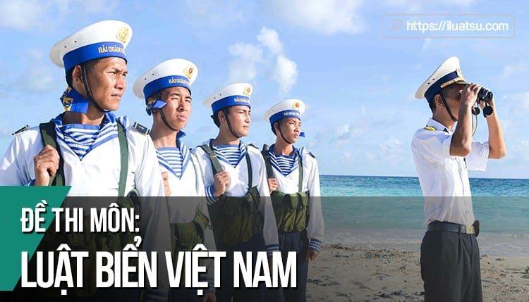 Đề thi hết môn Luật Biển Việt Nam có đáp án