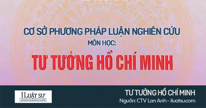 Cơ sở phương pháp luận nghiên cứu môn học Tư tưởng Hồ Chí Minh
