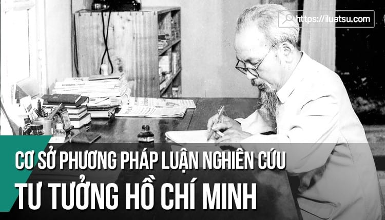 Cơ sở phương pháp luận nghiên cứu Tư tưởng Hồ Chí Minh