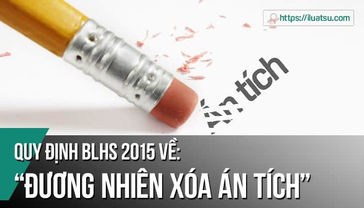 """Quy định về """"Đương nhiên xóa án tích"""" trong BLHS 2015"""
