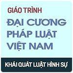 Giáo trình Pháp luật đại cương: Khái quát về Luật Hình sự Việt Nam