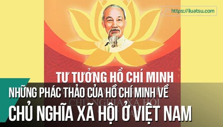 Những phác thảo của Hồ Chí Minh về chủ nghĩa xã hội ở Việt Nam
