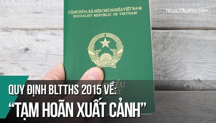 """Quy định của BLTTHS 2015 về """"Tạm hoãn xuất cảnh"""""""