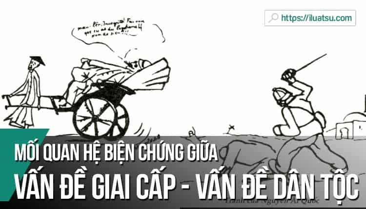 Tư tưởng Hồ Chí Minh về Mối quan hệ biện chứng giữa vấn đề giai cấp và vấn đề dân tộc
