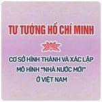 """Cơ sở hình thành và xác lập mô hình """"Nhà nước mới"""" ở Việt Nam trong tư tưởng Hồ Chí Minh về nhà nước."""