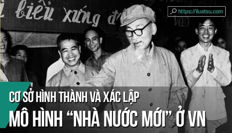 """Cơ sở hình thành và xác lập mô hình """"Nhà nước mới"""" ở Việt Nam"""