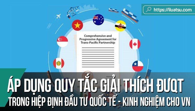 Áp dụng các quy tắc giải thích Điều ước quốc tế trong Hiệp định đầu tư quốc tế