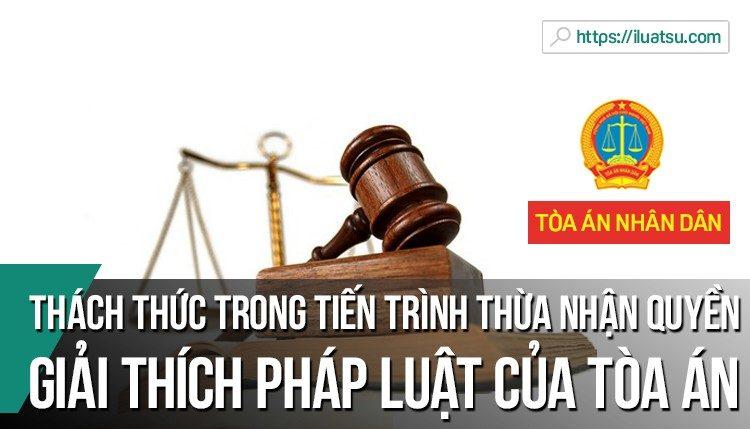 Một niềm tin, bốn triển vọng và năm thách thức trong tiến trình thừa nhận quyền giải thích pháp luật của Tòa án
