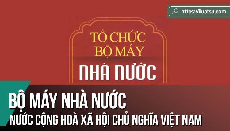 Bộ máy Nhà nước Cộng hoà xã hội chủ nghĩa Việt Nam