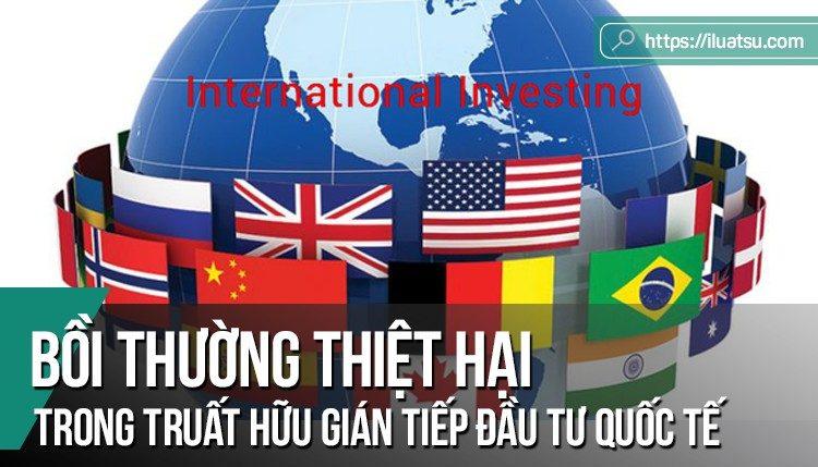 Bồi thường thiệt hại trong trường hợp truất hữu gián tiếp theo luật đầu tư quốc tế - kinh nghiệm cho Việt Nam.