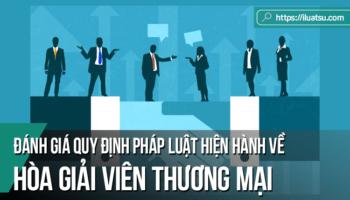 Đánh giá quy định pháp luật hiện hành về hòa giải viên thương mại ở Việt Nam