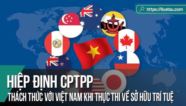 Hiệp định đối tác toàn diện và tiến bộ xuyên Thái Bình Dương (CPTPP) và những thách thức với Việt Nam khi thực thi trong lĩnh vực sở hữu trí tuệ