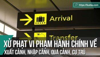 Hoàn thiện pháp luật xử phạt vi phạm hành chính về xuất cảnh, nhập cảnh, quá cảnh, cư trú và đi lại của người nước ngoài tại Việt Nam