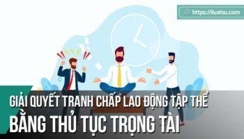 Một số ý kiến nhằm hoàn thiện pháp luật Việt Nam hiện hành về giải quyết tranh chấp lao động tập thể trong doanh nghiệp bằng thủ tục trọng tài