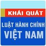 Khái quát về Luật Hành chính Việt Nam