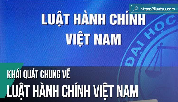 Khái quát chung về Luật Hành chính Việt Nam