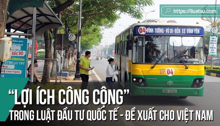 """""""Lợi ích công cộng"""" trong luật đầu tư quốc tế - Thực tiễn giải quyết tranh chấp quốc tế và một số đề xuất cho Việt Nam"""