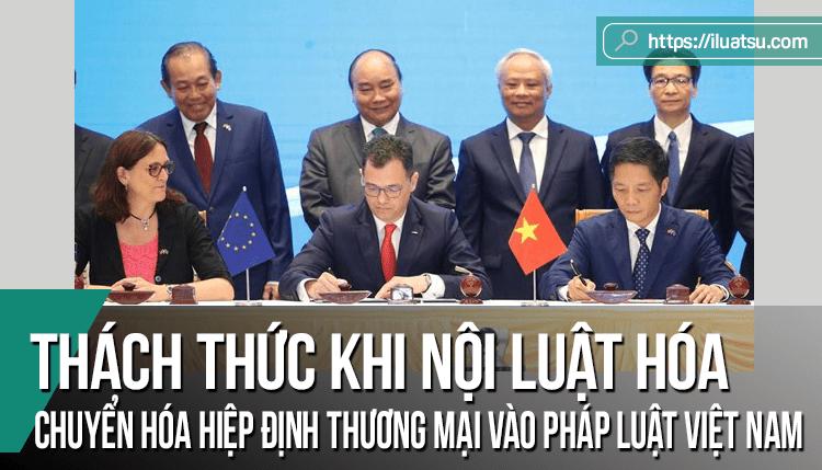 Một số thách thức khi thực thi các Hiệp định thương mại tự do thế hệ mới của Việt Nam từ việc chuyển hóa điều ước vào pháp luật trong nước