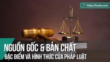 Nguồn gốc, bản chất, đặc điểm và hình thức của Pháp luật