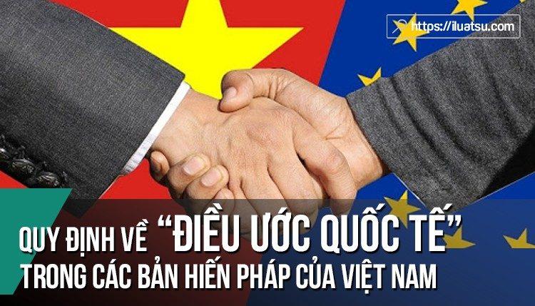 Quy định về Điều ước quốc tế trong các bản Hiến pháp của Việt Nam