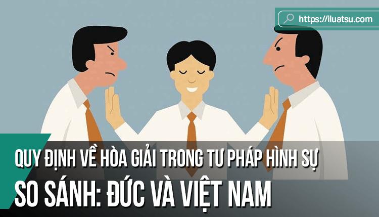 So sánh một số quy định về hòa giải trong lĩnh vực tư pháp hình sự của Cộng hòa liên bang Đức và Việt Nam