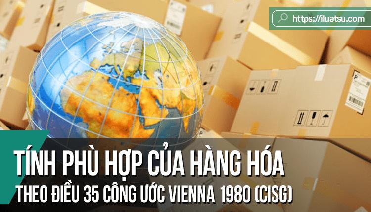 Tính phù hợp của hàng hóa theo Điều 35 Công ước Vienna 1980 (CISG)