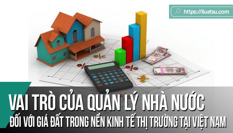 Vai trò của quản lý nhà nước đối với giá đất trong nền kinh tế thị trường tại Việt Nam