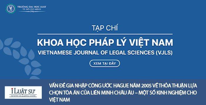 Vấn đề gia nhập Công ước Hague năm 2005 về thỏa thuận lựa chọn tòa án của Liên minh Châu Âu – Một số kinh nghiệm cho Việt Nam