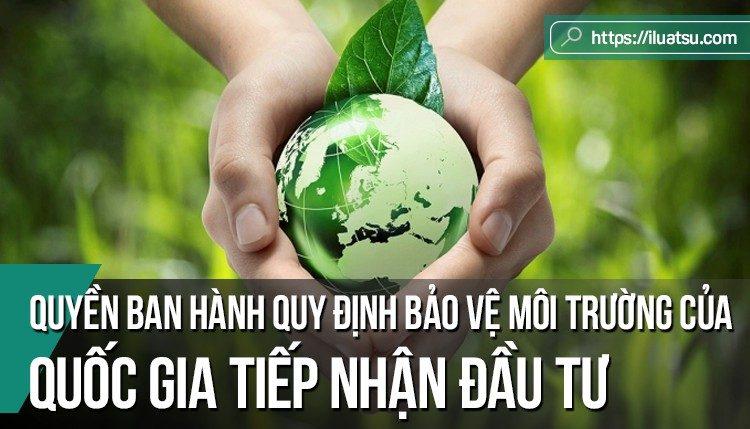 Một số vấn đề về quyền ban hành quy định bảo vệ môi trường của quốc gia tiếp nhận đầu tư.