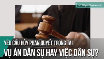 Yêu cầu hủy phán quyết trọng tài - vụ án dân sự hay việc dân sự