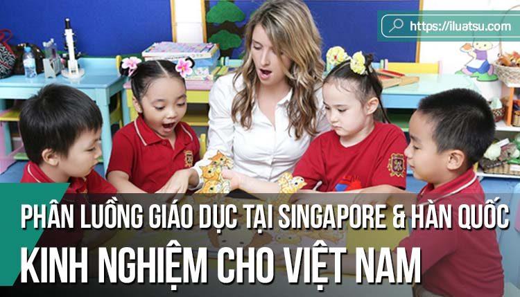 Phân luồng giáo dục tại Singapore và Hàn quốc - Một số bài học kinh nghiệm cho Việt Nam
