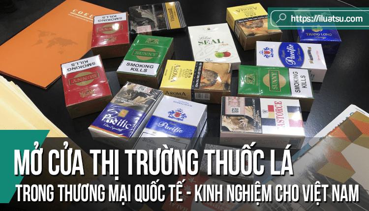 Mở cửa thị trường thuốc lá trong thương mại quốc tế - Một số bài học kinh nghiệm cho Việt Nam