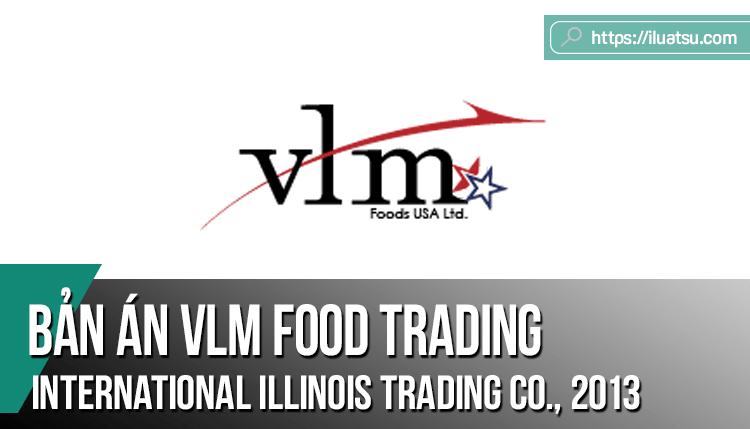 Một số vấn đề pháp lý từ bản án VLM FOOD TRADING INTERNATIONAL, INC. V. ILLINOIS TRADING CO., 2013 WL 816103 (N.D.ILL.2013) của Hoa Kỳ và bài học kinh nghiệm cho doanh nghiệp Việt Nam