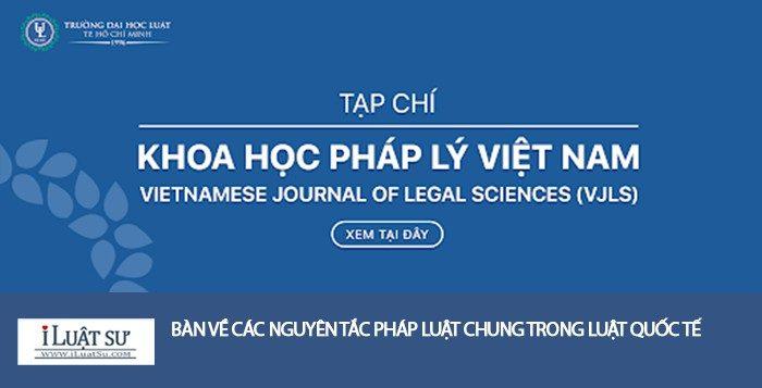 Bàn về các nguyên tắc pháp luật chung trong Luật Quốc tế