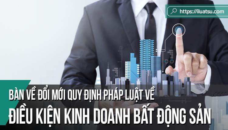 Bàn về đổi mới quy định pháp luật về điều kiện kinh doanh bất động sản