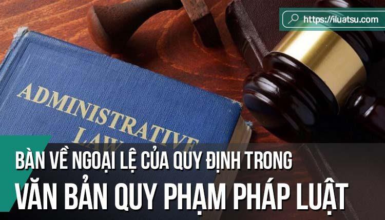 Bàn về ngoại lệ của quy định trong Văn bản quy phạm pháp luật