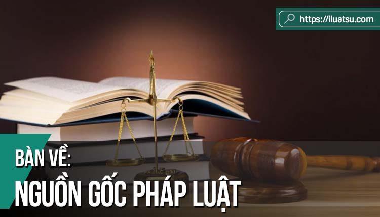 Bàn về nguồn gốc pháp luật