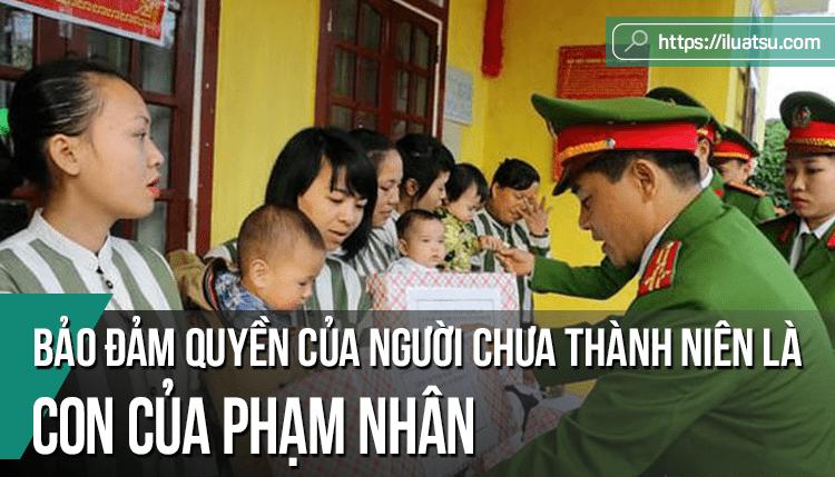 Bảo đảm quyền của người chưa thành niên là con của phạm nhân trong pháp Luật Thi hành án hình sự Việt Nam