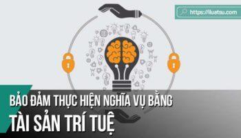 Bảo đảm thực hiện nghĩa vụ bằng tài sản trí tuệ theo pháp luật Việt Nam