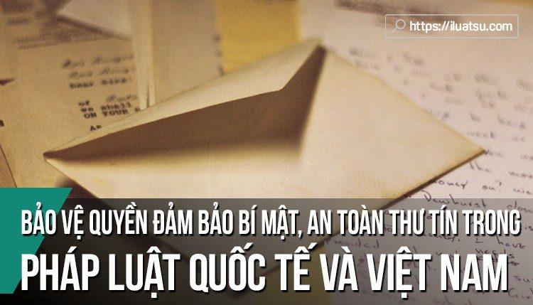 Bảo vệ quyền đảm bảo bí mật, an toàn thư tín, điện thoại, điện tín của công dân trong pháp luật quốc tế và pháp luật Việt Nam