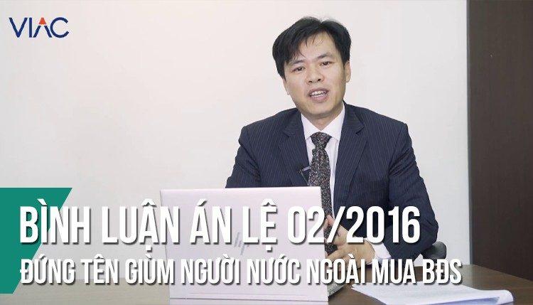 Bình luận án lệ 02/2016/AL: Đứng tên giùm người nước ngoài mua bất động sản