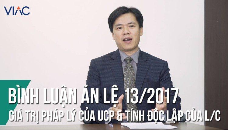 Bình luận án lệ 13/2017: Giá trị pháp lý của UCP và tính độc lập của L/C