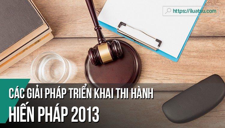 Các giải pháp cơ bản trong việc triển khai thi hành Hiến pháp 2013