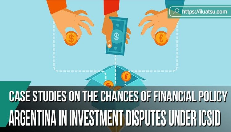 Argentina in investment disputes under ICSID - case studies on the chances of financial policy and its implementation.