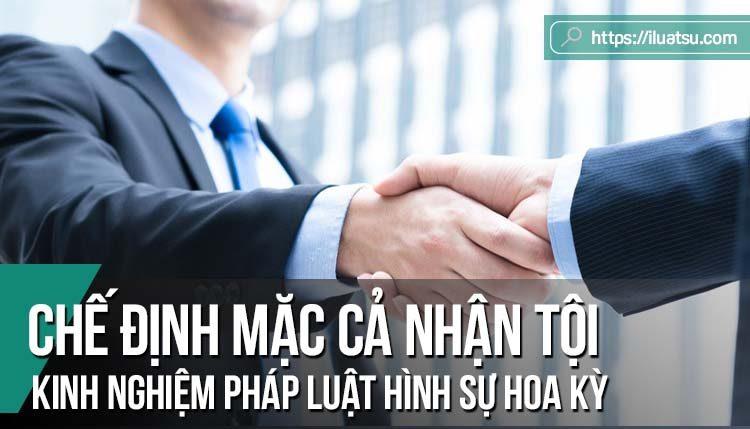 Chế định mặc cả nhận tội theo pháp luật tố tụng hình sự Hoa Kỳ và kinh nghiệm cho Việt Nam