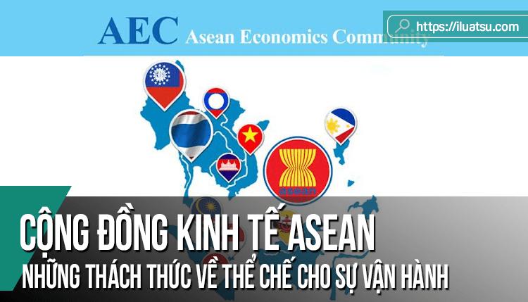 Cộng đồng kinh tế ASEAN: Những thách thức về thể chế cho sự vận hành