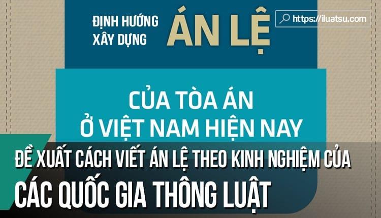 Từ định hướng về Án lệ tại Việt Nam: Đề xuất cách viết án lệ theo kinh nghiệm của các quốc gia thông luật