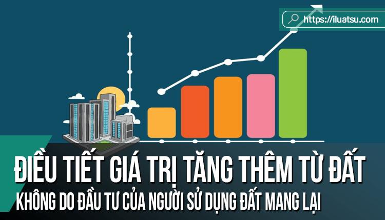 Điều tiết giá trị tăng thêm từ đất không do đầu tư của người sử dụng đất mang lại
