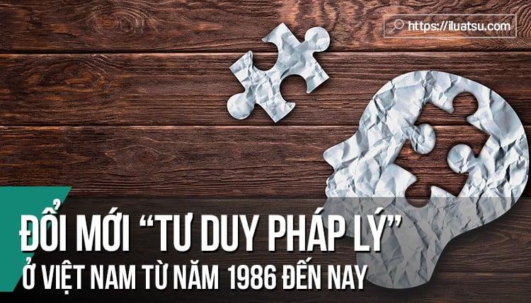 Đổi mới tư duy pháp lý ở Việt Nam từ năm 1986 đến nay